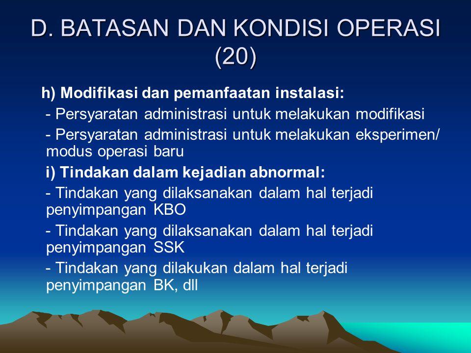 D. BATASAN DAN KONDISI OPERASI (20) h) Modifikasi dan pemanfaatan instalasi: - Persyaratan administrasi untuk melakukan modifikasi - Persyaratan admin