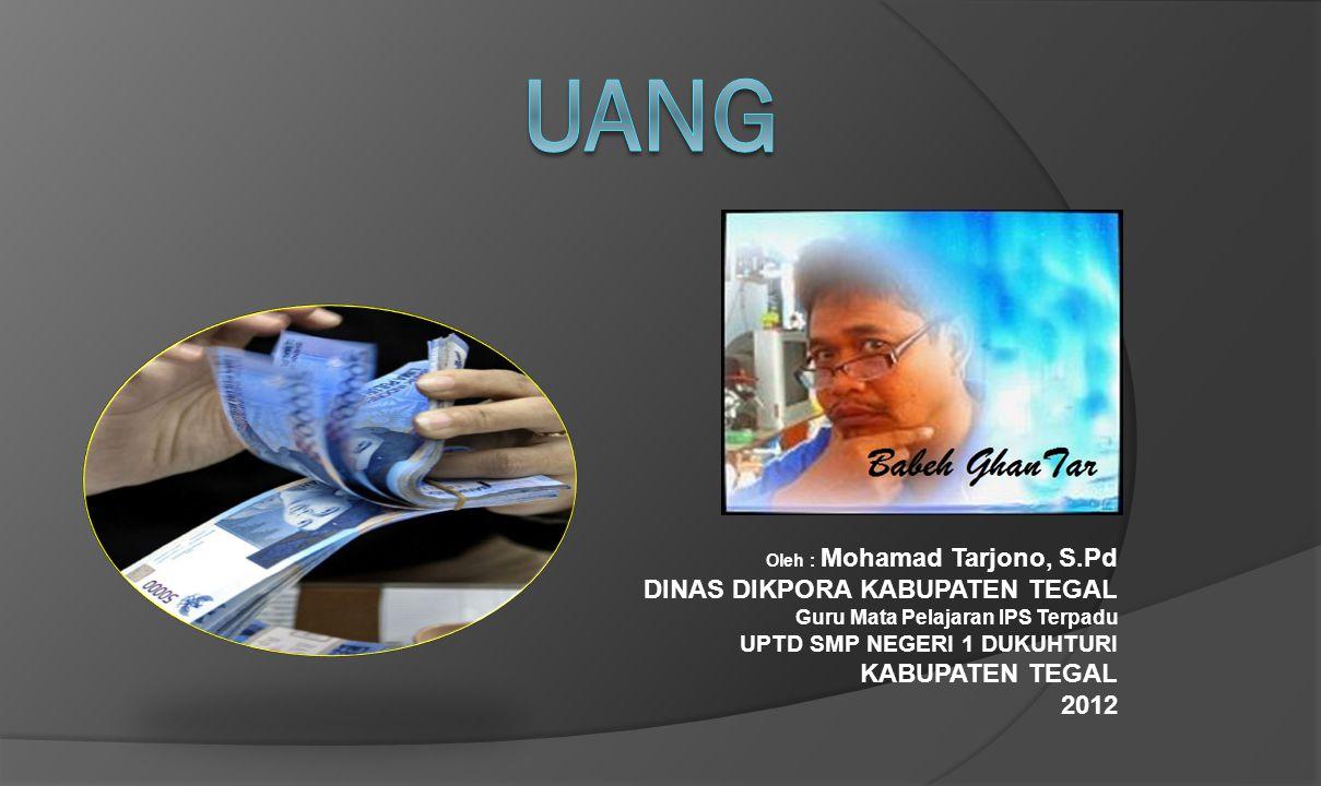 Oleh : Mohamad Tarjono, S.Pd DINAS DIKPORA KABUPATEN TEGAL Guru Mata Pelajaran IPS Terpadu UPTD SMP NEGERI 1 DUKUHTURI KABUPATEN TEGAL 2012