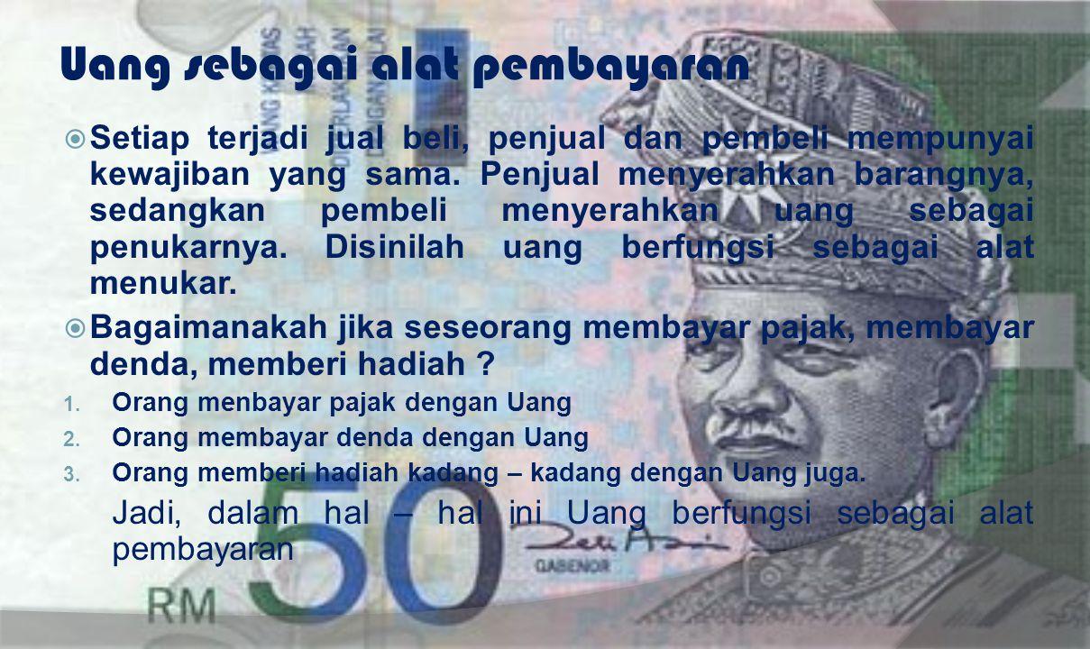 Uang sebagai penunjuk harga  Harga dinyatakan dengan jumlah satuan uang.  Misalnya, harga sepasang sepatu Rp 125.000,00. Dengan demikian, uang menun