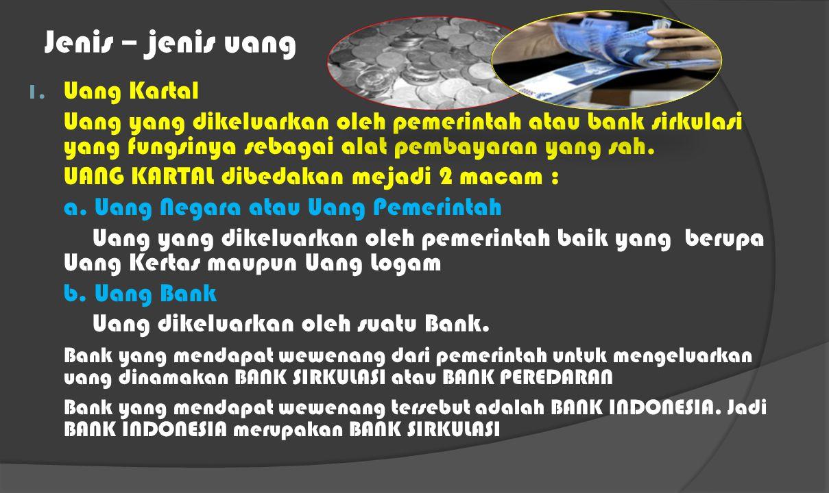JENIS UANG  Dalam sejarah uang ada uang barang, uang logam, dan uang kertas. Uang logam dan uang kertaslah yang sekarang ini beredar. Jenis uang buka