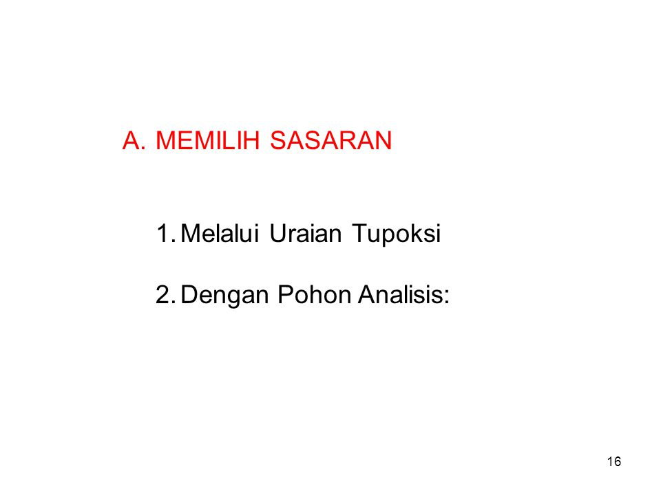 A.MEMILIH SASARAN 1.Melalui Uraian Tupoksi 2.Dengan Pohon Analisis: 16