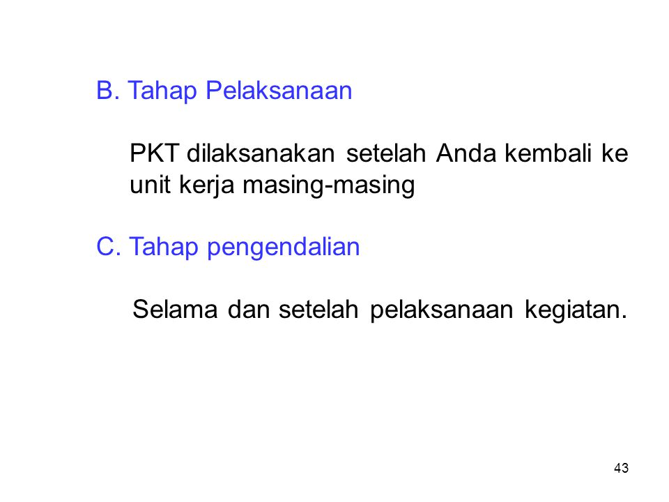 B.Tahap Pelaksanaan PKT dilaksanakan setelah Anda kembali ke unit kerja masing-masing C.