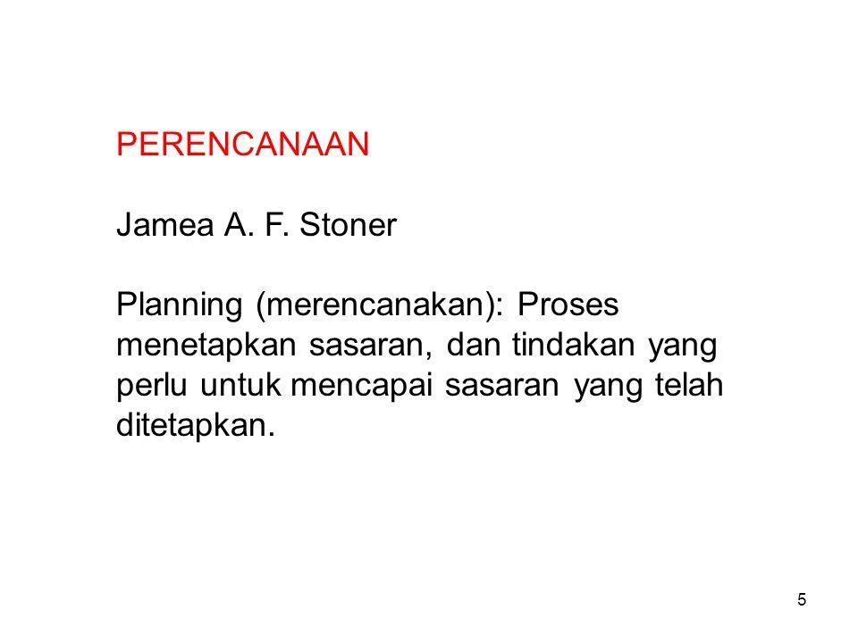 PERENCANAAN Jamea A. F. Stoner Planning (merencanakan): Proses menetapkan sasaran, dan tindakan yang perlu untuk mencapai sasaran yang telah ditetapka