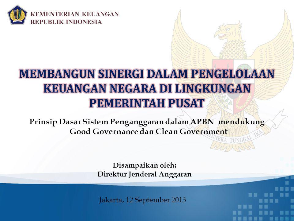 Prinsip Dasar Sistem Penganggaran dalam APBN mendukung Good Governance dan Clean Government Disampaikan oleh: Direktur Jenderal Anggaran Jakarta, 12 S