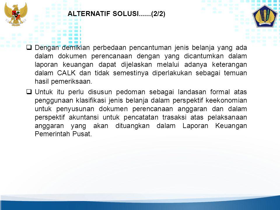 ALTERNATIF SOLUSI......(2/2)  Dengan demikian perbedaan pencantuman jenis belanja yang ada dalam dokumen perencanaan dengan yang dicantumkan dalam la