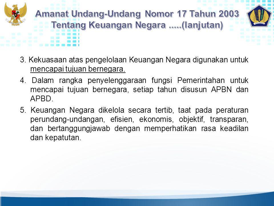 3. Kekuasaan atas pengelolaan Keuangan Negara digunakan untuk mencapai tujuan bernegara. 4. Dalam rangka penyelenggaraan fungsi Pemerintahan untuk men