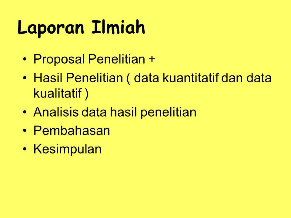 Laporan Ilmiah Proposal Penelitian + Hasil Penelitian ( data kuantitatif dan data kualitatif ) Analisis data hasil penelitian Pembahasan Kesimpulan