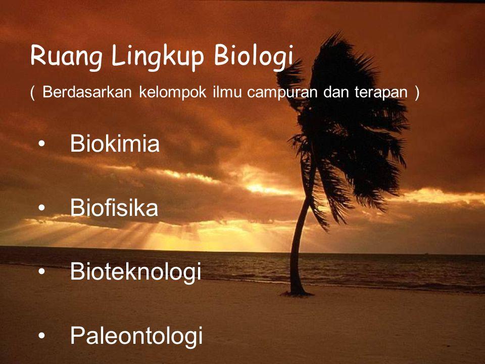 Ruang Lingkup Biologi ( Berdasarkan kelompok ilmu campuran dan terapan ) Biokimia Biofisika Bioteknologi Paleontologi