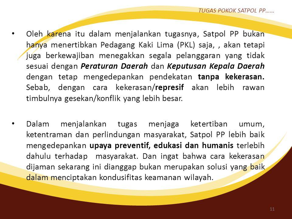 3. TUGAS POKOK SATPOL PP Saat UU 5/1974 tidak berlaku lagi, digantikan UU No 22/1999 dan direvisi menjadi UU No 32/2004 tentang Pemerintahan Daerah. D