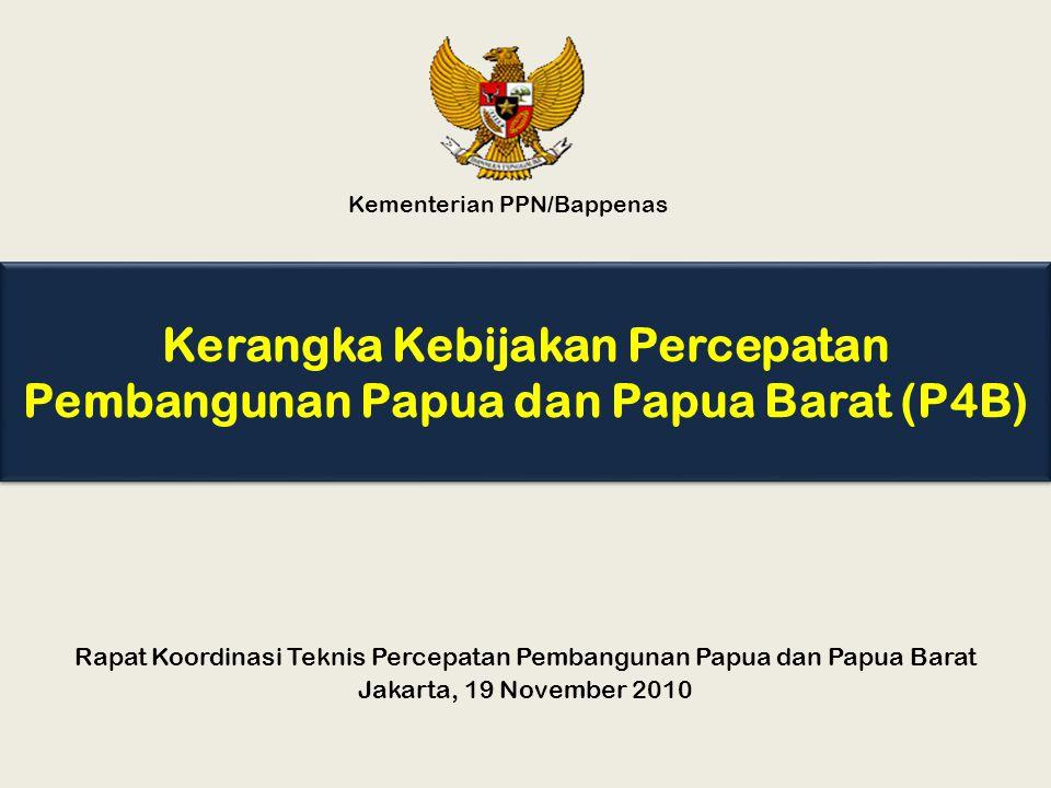 Kerangka Kebijakan Percepatan Pembangunan Papua dan Papua Barat (P4B) Kementerian PPN/Bappenas Rapat Koordinasi Teknis Percepatan Pembangunan Papua da