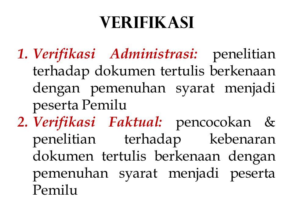 1. Verifikasi Administrasi: penelitian terhadap dokumen tertulis berkenaan dengan pemenuhan syarat menjadi peserta Pemilu 2. Verifikasi Faktual: penco