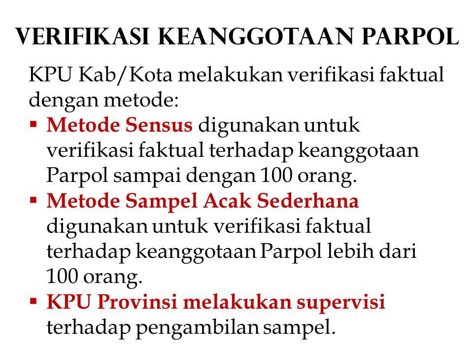 Verifikasi Keanggotaan Parpol KPU Kab/Kota melakukan verifikasi faktual dengan metode:  Metode Sensus digunakan untuk verifikasi faktual terhadap keanggotaan Parpol sampai dengan 100 orang.