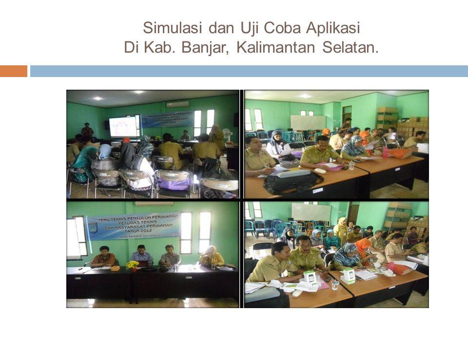 Simulasi dan Uji Coba Aplikasi Di Kab. Banjar, Kalimantan Selatan.