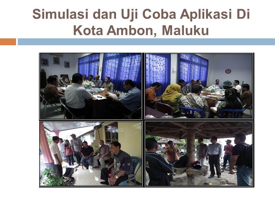 Simulasi dan Uji Coba Aplikasi Di Kota Ambon, Maluku