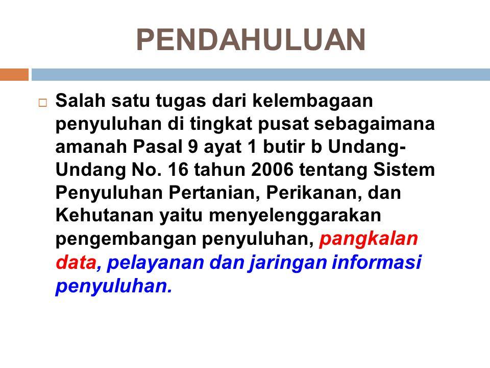 PENDAHULUAN  Salah satu tugas dari kelembagaan penyuluhan di tingkat pusat sebagaimana amanah Pasal 9 ayat 1 butir b Undang- Undang No. 16 tahun 2006