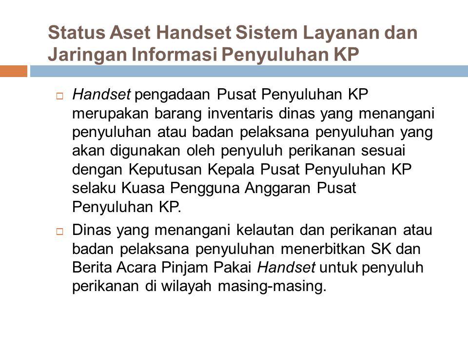Status Aset Handset Sistem Layanan dan Jaringan Informasi Penyuluhan KP  Handset pengadaan Pusat Penyuluhan KP merupakan barang inventaris dinas yang