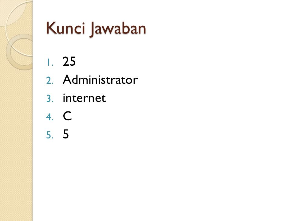 Kunci Jawaban 1. 25 2. Administrator 3. internet 4. C 5. 5