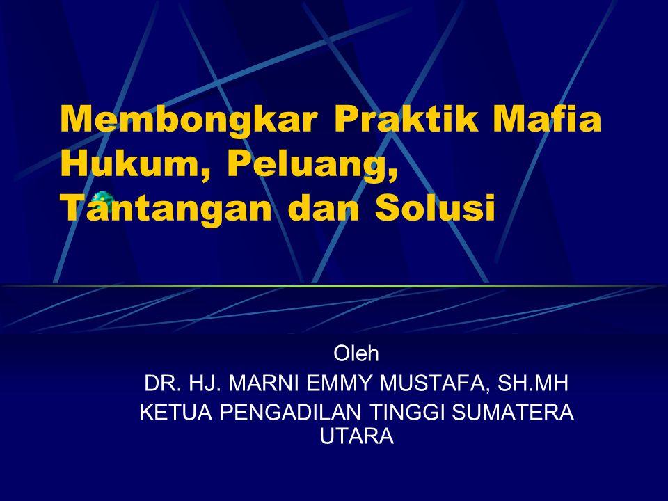 Membongkar Praktik Mafia Hukum, Peluang, Tantangan dan Solusi Oleh DR. HJ. MARNI EMMY MUSTAFA, SH.MH KETUA PENGADILAN TINGGI SUMATERA UTARA