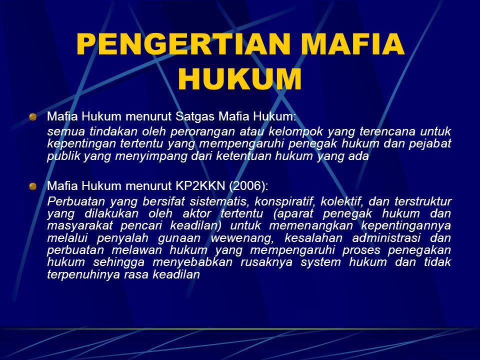 PENGERTIAN MAFIA HUKUM Mafia Hukum menurut Satgas Mafia Hukum: semua tindakan oleh perorangan atau kelompok yang terencana untuk kepentingan tertentu