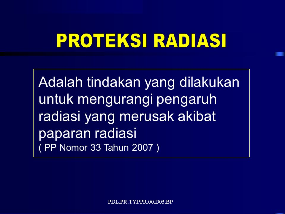 PDL.PR.TY.PPR.00.D05.BP Adalah tindakan yang dilakukan untuk mengurangi pengaruh radiasi yang merusak akibat paparan radiasi ( PP Nomor 33 Tahun 2007 )