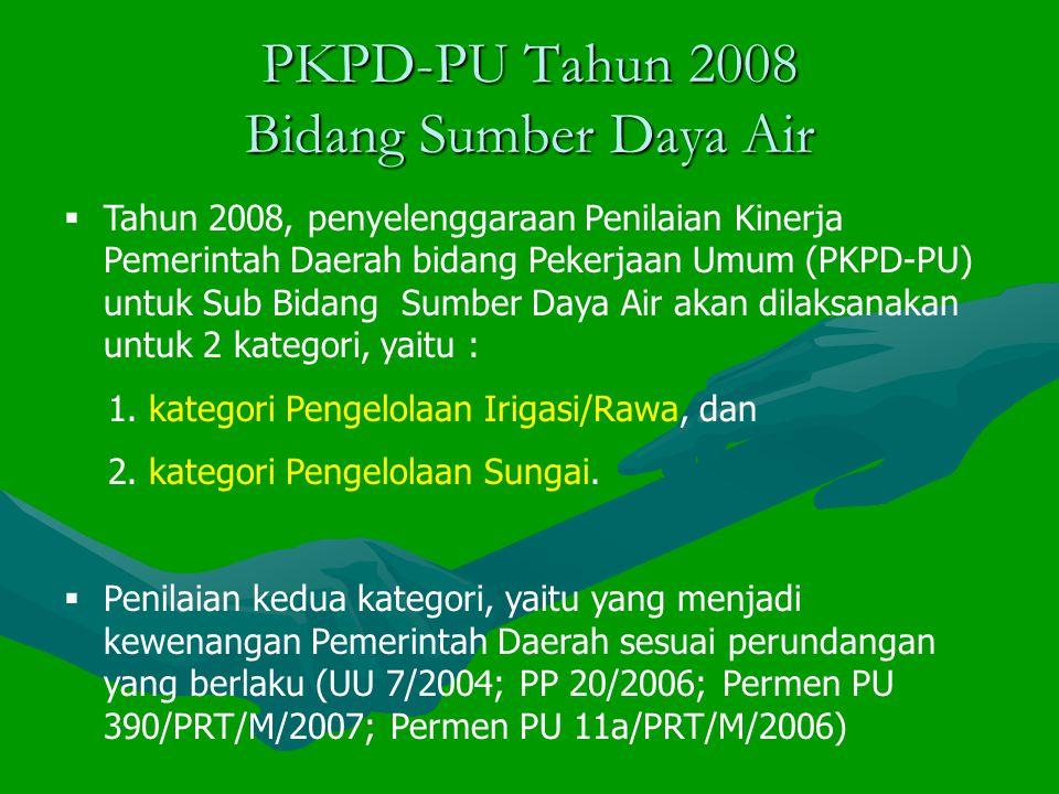PKPD-PU Tahun 2008 Bidang Sumber Daya Air  Tahun 2008, penyelenggaraan Penilaian Kinerja Pemerintah Daerah bidang Pekerjaan Umum (PKPD-PU) untuk Sub Bidang Sumber Daya Air akan dilaksanakan untuk 2 kategori, yaitu : 1.