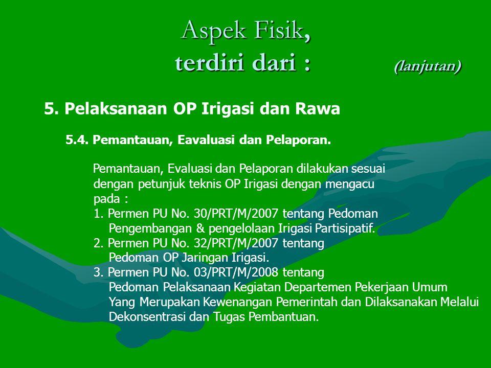 Aspek Fisik, terdiri dari : (lanjutan) 5.Pelaksanaan OP Irigasi dan Rawa 5.4.