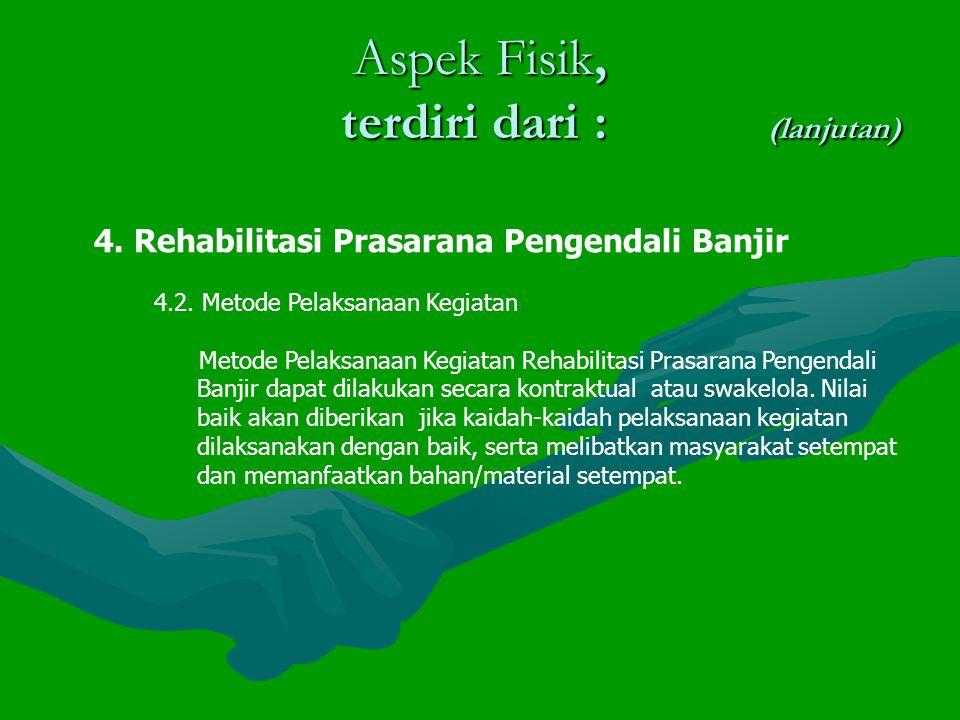 Aspek Fisik, terdiri dari : (lanjutan) 4.Rehabilitasi Prasarana Pengendali Banjir 4.2.