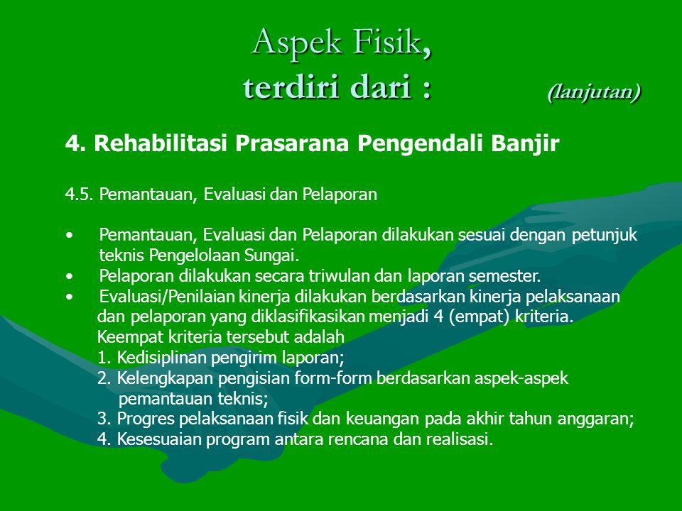 Aspek Fisik, terdiri dari : (lanjutan) 4.Rehabilitasi Prasarana Pengendali Banjir 4.5.