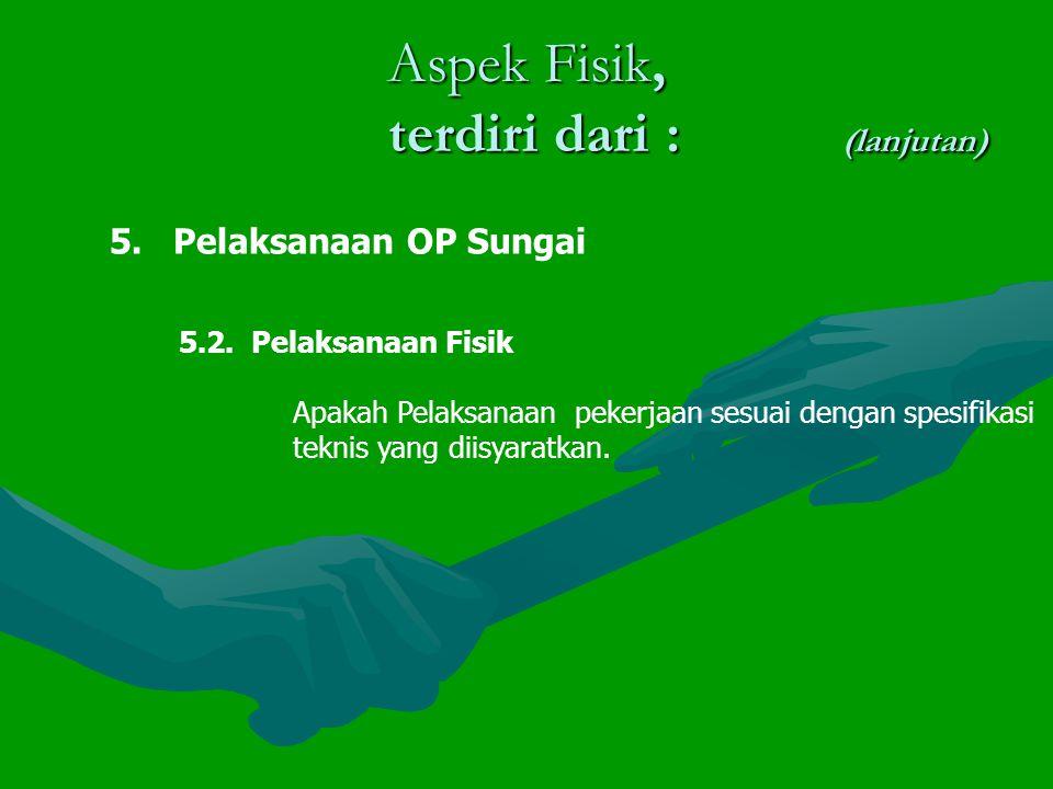 Aspek Fisik, terdiri dari : (lanjutan) 5.Pelaksanaan OP Sungai 5.2.