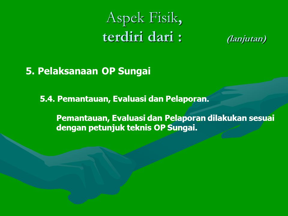 Aspek Fisik, terdiri dari : (lanjutan) 5.Pelaksanaan OP Sungai 5.4.
