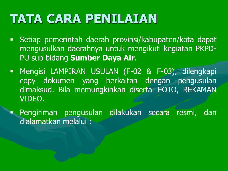 TATA CARA PENILAIAN  Setiap pemerintah daerah provinsi/kabupaten/kota dapat mengusulkan daerahnya untuk mengikuti kegiatan PKPD- PU sub bidang Sumber Daya Air.