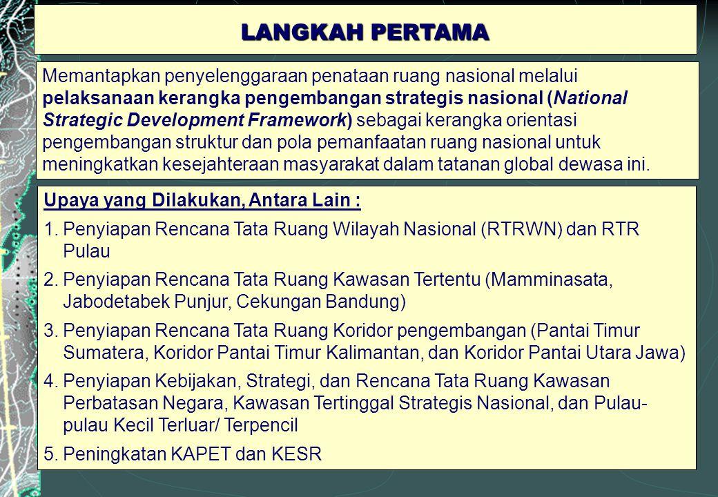 LANGKAH PERTAMA Memantapkan penyelenggaraan penataan ruang nasional melalui pelaksanaan kerangka pengembangan strategis nasional (National Strategic D