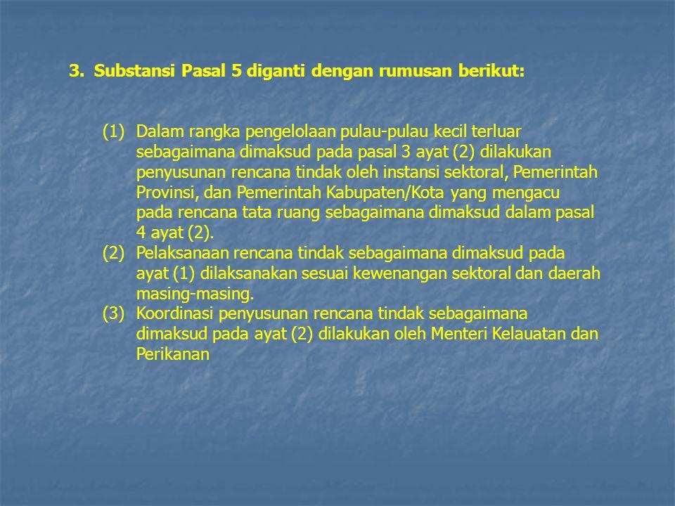 3.Substansi Pasal 5 diganti dengan rumusan berikut: (1)Dalam rangka pengelolaan pulau-pulau kecil terluar sebagaimana dimaksud pada pasal 3 ayat (2) d