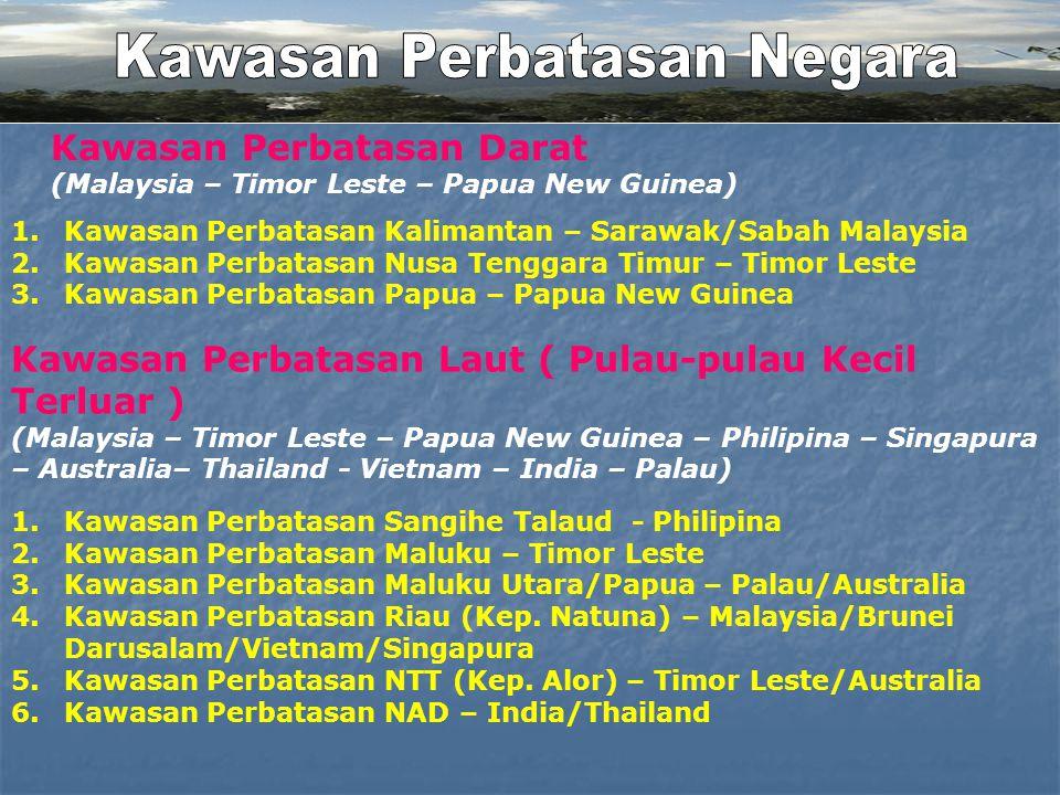 Kawasan Perbatasan Darat (Malaysia – Timor Leste – Papua New Guinea) Kawasan Perbatasan Laut ( Pulau-pulau Kecil Terluar ) (Malaysia – Timor Leste – P