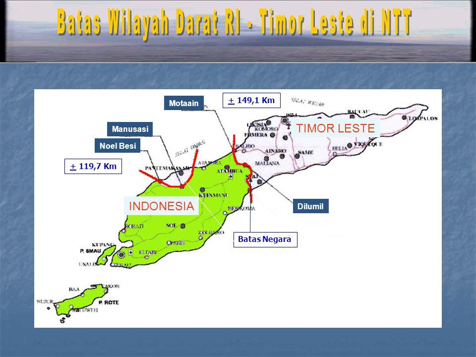 + 119,7 Km Batas Negara Dilumil Motaain Manusasi Noel Besi INDONESIA TIMOR LESTE + 149,1 Km