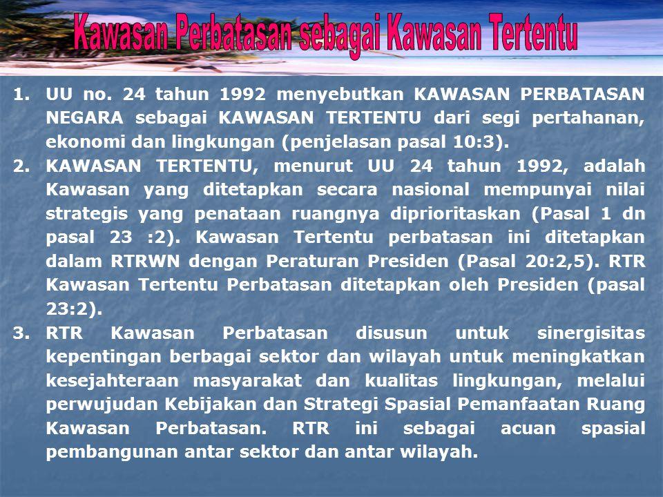 1.UU no. 24 tahun 1992 menyebutkan KAWASAN PERBATASAN NEGARA sebagai KAWASAN TERTENTU dari segi pertahanan, ekonomi dan lingkungan (penjelasan pasal 1