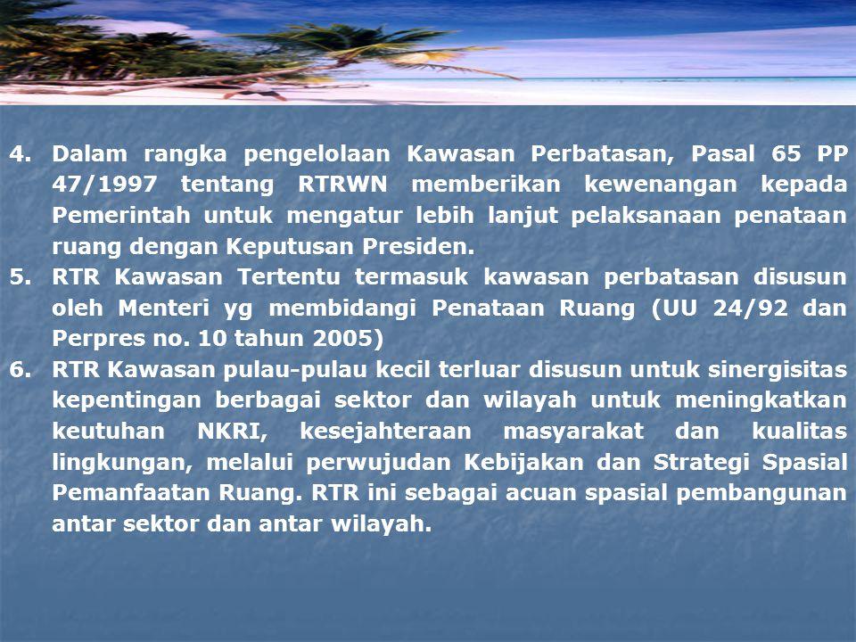 4.Dalam rangka pengelolaan Kawasan Perbatasan, Pasal 65 PP 47/1997 tentang RTRWN memberikan kewenangan kepada Pemerintah untuk mengatur lebih lanjut p