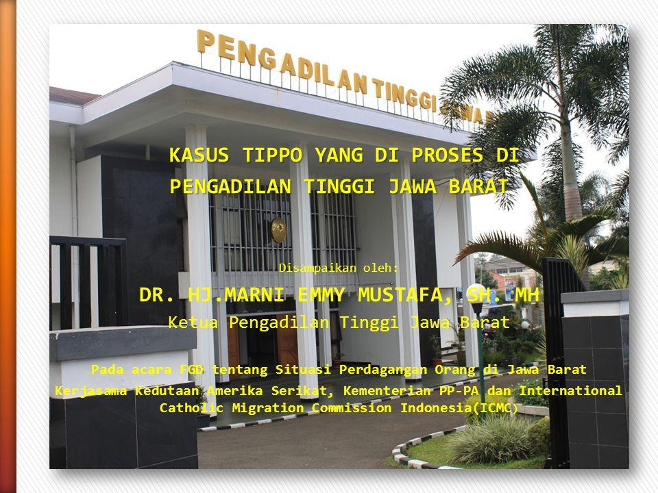 KASUS TIPPO YANG DI PROSES DI PENGADILAN TINGGI JAWA BARAT Disampaikan oleh: DR. HJ.MARNI EMMY MUSTAFA, SH. MH Ketua Pengadilan Tinggi Jawa Barat Pada