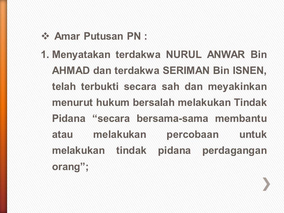  Amar Putusan PN : 1.Menyatakan terdakwa NURUL ANWAR Bin AHMAD dan terdakwa SERIMAN Bin ISNEN, telah terbukti secara sah dan meyakinkan menurut hukum