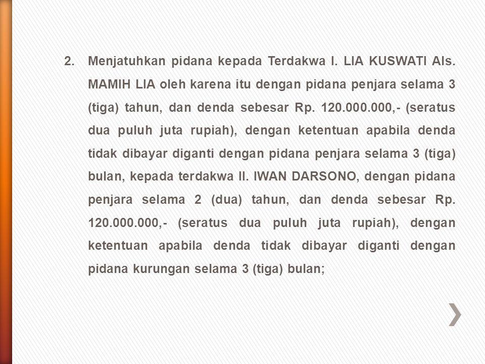 2.Menjatuhkan pidana kepada Terdakwa I. LIA KUSWATI Als. MAMIH LIA oleh karena itu dengan pidana penjara selama 3 (tiga) tahun, dan denda sebesar Rp.