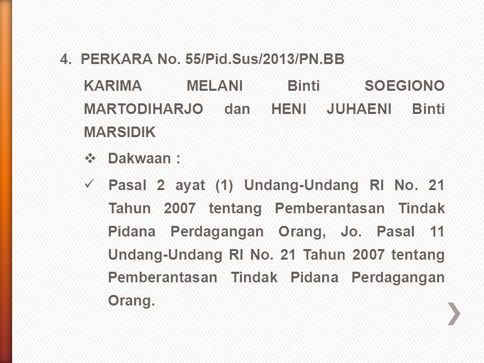 4. PERKARA No. 55/Pid.Sus/2013/PN.BB KARIMA MELANI Binti SOEGIONO MARTODIHARJO dan HENI JUHAENI Binti MARSIDIK  Dakwaan : Pasal 2 ayat (1) Undang-Und