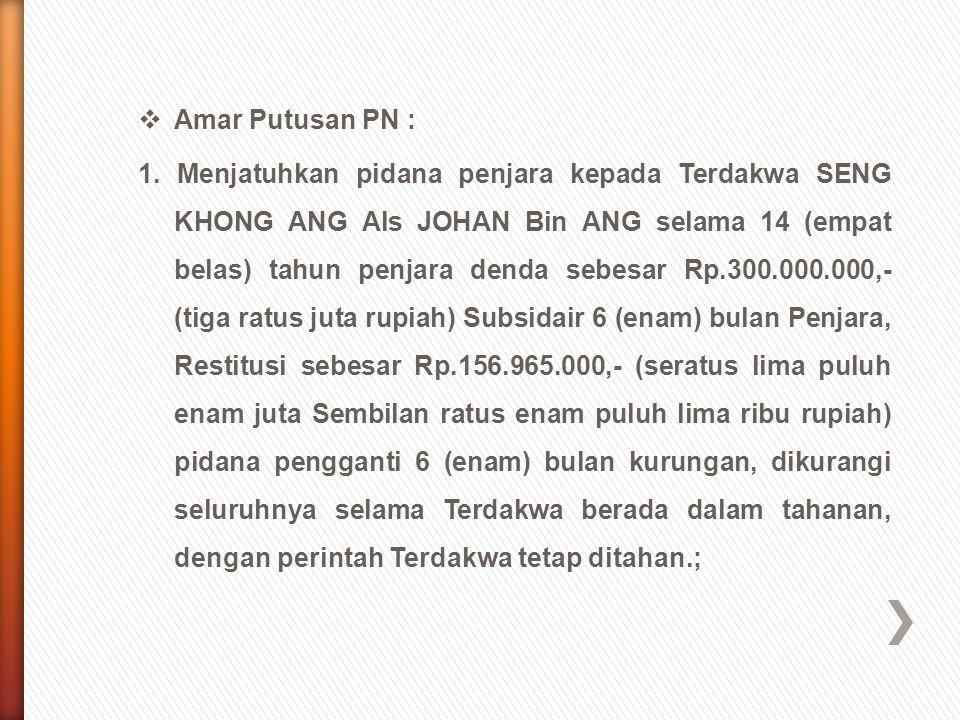 Amar Putusan PN : 1. Menjatuhkan pidana penjara kepada Terdakwa SENG KHONG ANG Als JOHAN Bin ANG selama 14 (empat belas) tahun penjara denda sebesar