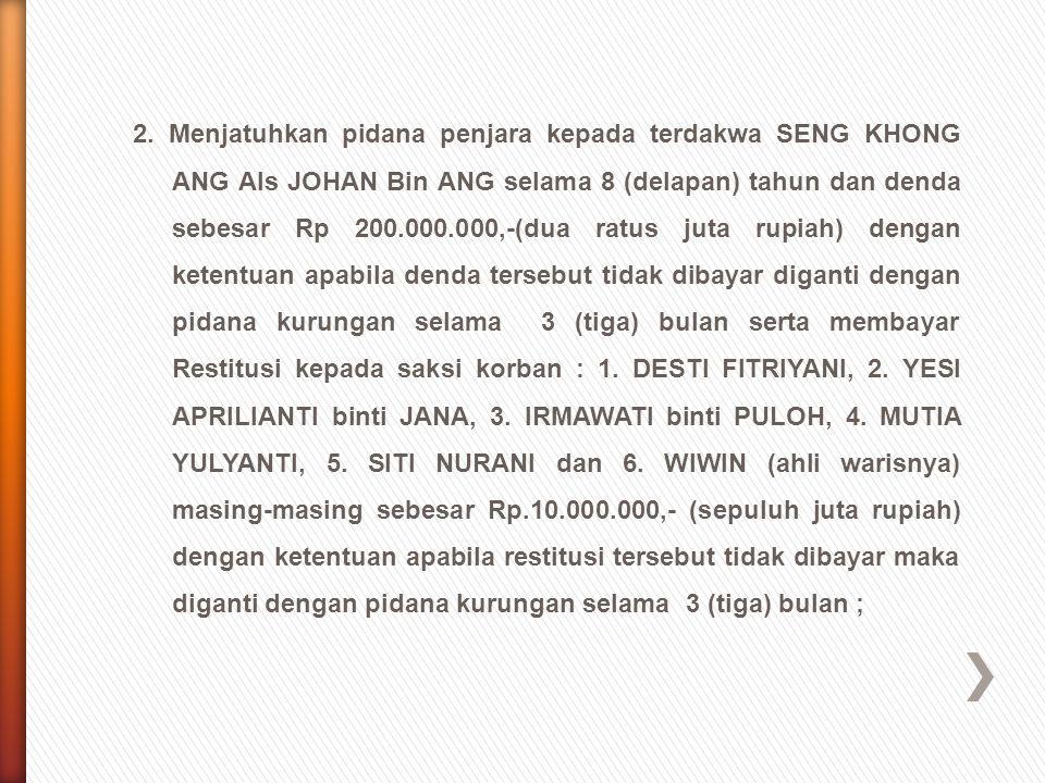 2. Menjatuhkan pidana penjara kepada terdakwa SENG KHONG ANG Als JOHAN Bin ANG selama 8 (delapan) tahun dan denda sebesar Rp 200.000.000,-(dua ratus j