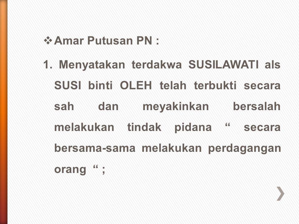 """ Amar Putusan PN : 1. Menyatakan terdakwa SUSILAWATI als SUSI binti OLEH telah terbukti secara sah dan meyakinkan bersalah melakukan tindak pidana """""""