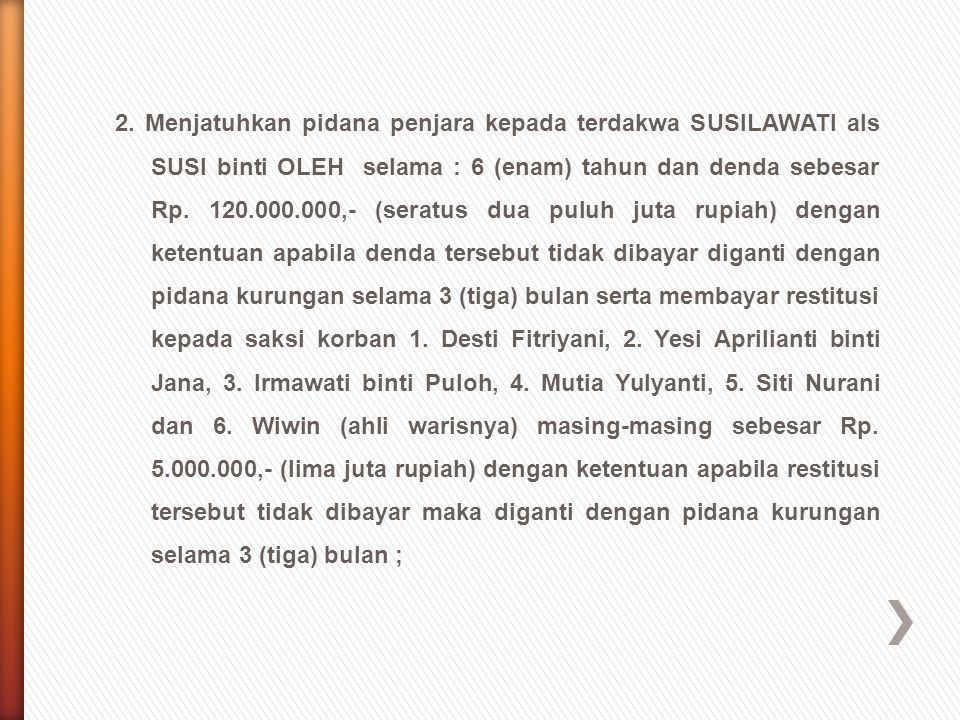 2. Menjatuhkan pidana penjara kepada terdakwa SUSILAWATI als SUSI binti OLEH selama : 6 (enam) tahun dan denda sebesar Rp. 120.000.000,- (seratus dua
