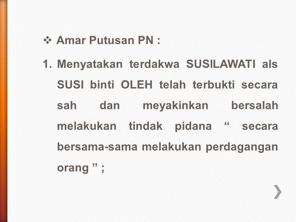 """ Amar Putusan PN : 1.Menyatakan terdakwa SUSILAWATI als SUSI binti OLEH telah terbukti secara sah dan meyakinkan bersalah melakukan tindak pidana """" s"""