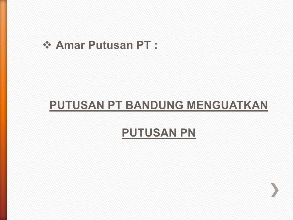  Amar Putusan PT : PUTUSAN PT BANDUNG MENGUATKAN PUTUSAN PN