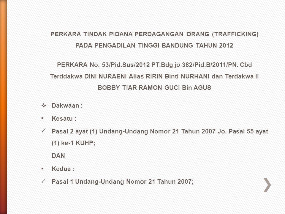 PERKARA TINDAK PIDANA PERDAGANGAN ORANG (TRAFFICKING) PADA PENGADILAN TINGGI BANDUNG TAHUN 2012 PERKARA No. 53/Pid.Sus/2012 PT.Bdg jo 382/Pid.B/2011/P