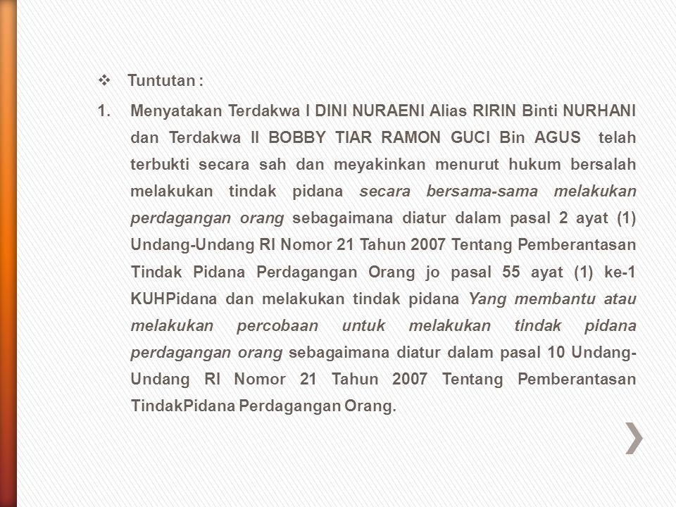 Tuntutan : 1. Menyatakan Terdakwa I DINI NURAENI Alias RIRIN Binti NURHANI dan Terdakwa II BOBBY TIAR RAMON GUCI Bin AGUS telah terbukti secara sah