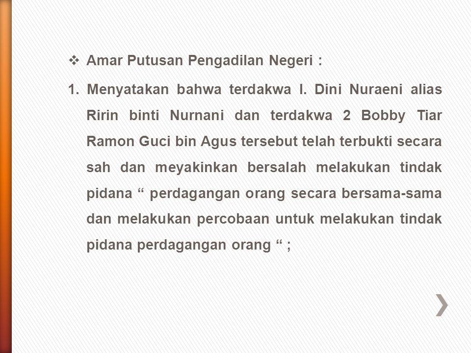  Amar Putusan Pengadilan Negeri : 1. Menyatakan bahwa terdakwa I. Dini Nuraeni alias Ririn binti Nurnani dan terdakwa 2 Bobby Tiar Ramon Guci bin Agu